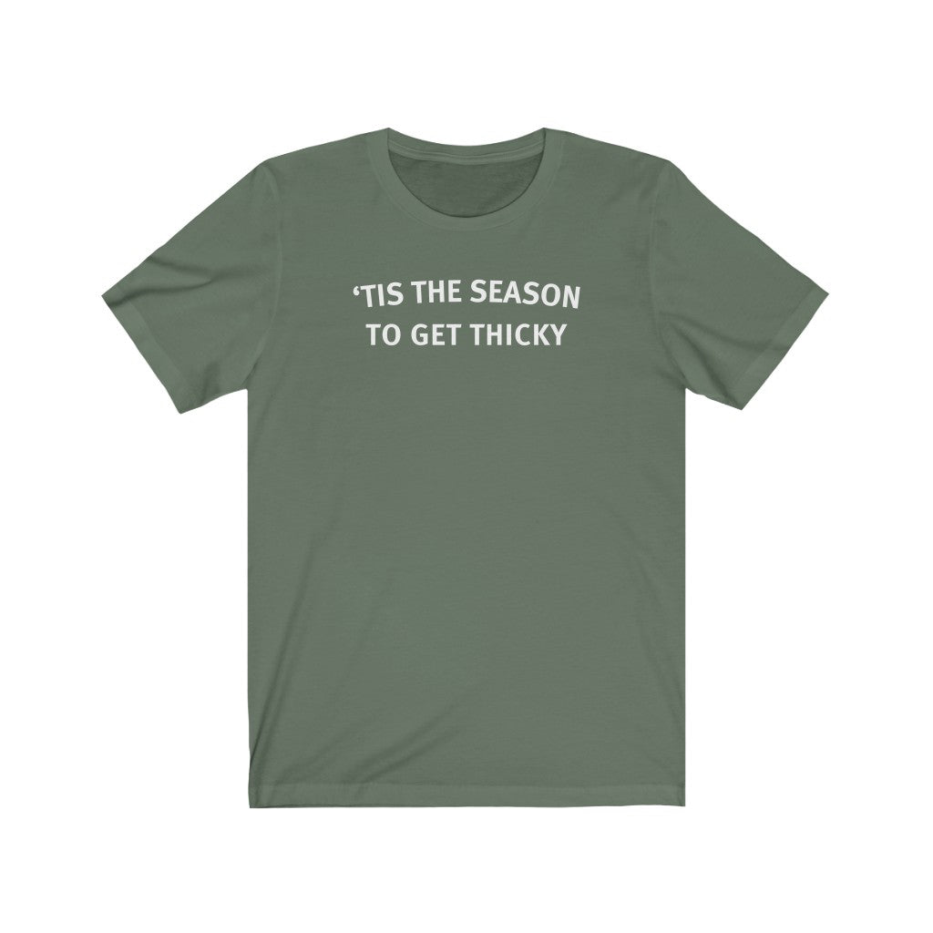 'Tis The Season To Get Thicky (Unisex Fit Tee)