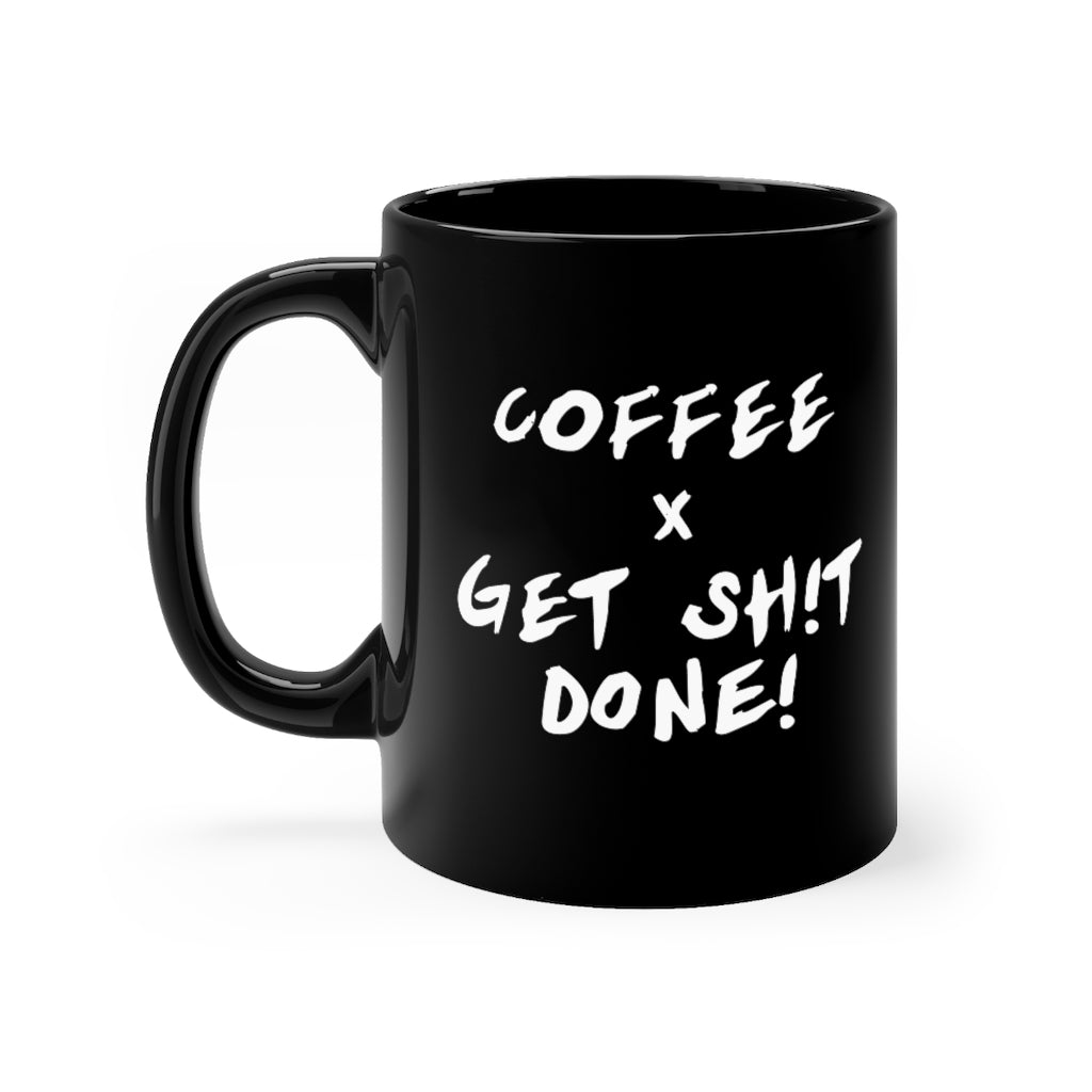 Coffee x Get Shit Done! (11oz Mug)