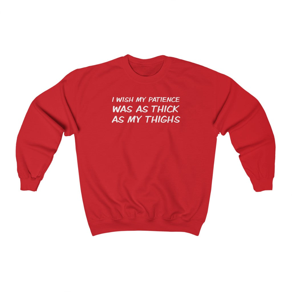 I Wish My Patience Was As Thick As My Thighs (Unisex Fit Crewneck Sweatshirt)