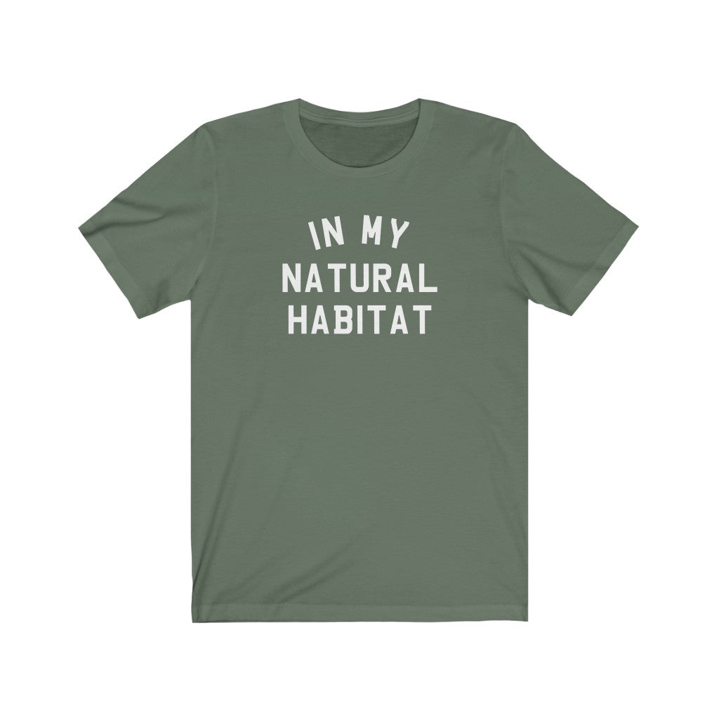 In My Natural Habitat (Unisex Fit Tee)