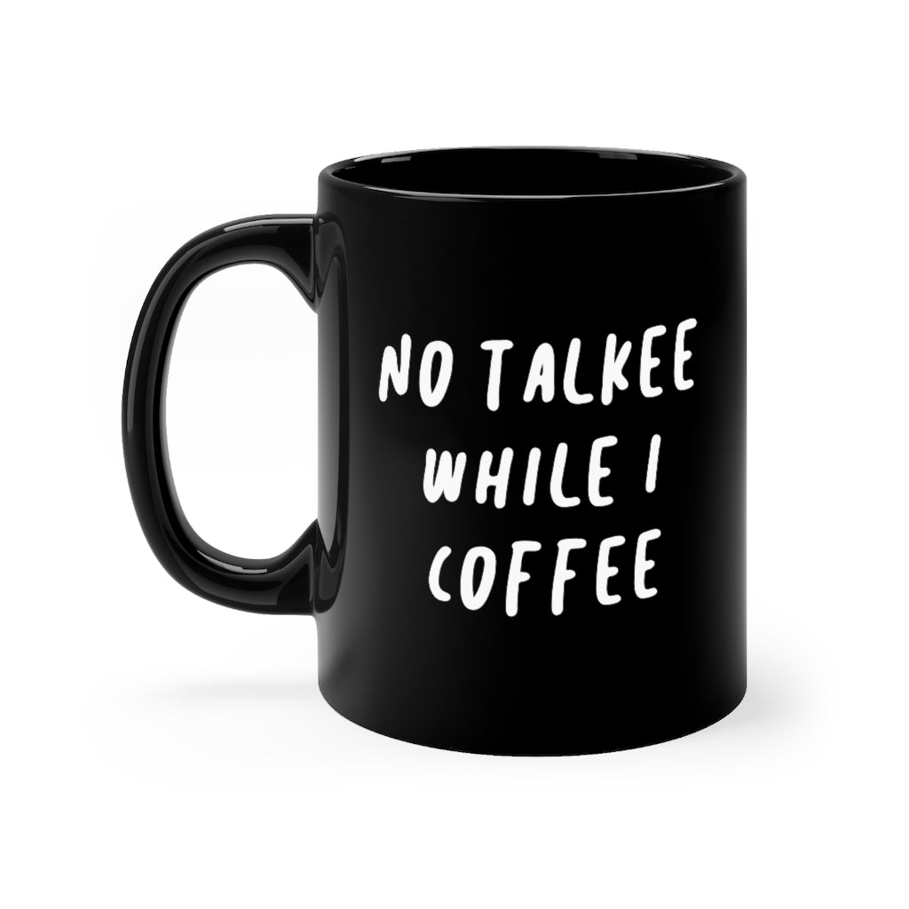 No Talkee While I Coffee (11oz Mug)