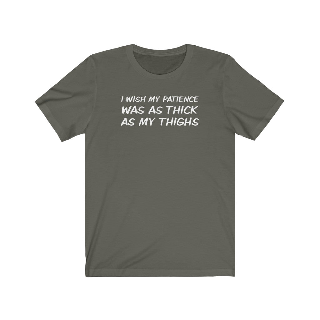 I Wish My Patience Was As Thick As My Thighs (Unisex Fit Tee)
