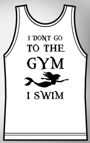 I Don't Go To The Gym Mermaid Tank Top - Alpha Aquatics & Performance