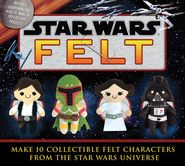 Star Wars Felt: Make 10 Collectible Felt Characters from the Star Wars Universe