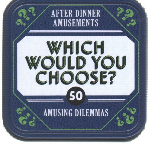 After Dinner Amusements - Which Would You Choose?: 50 Amusing Dilemmas