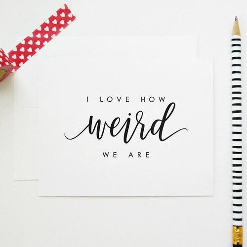 """I Love How Weird We Are"" Hand Lettered Greeting Card"