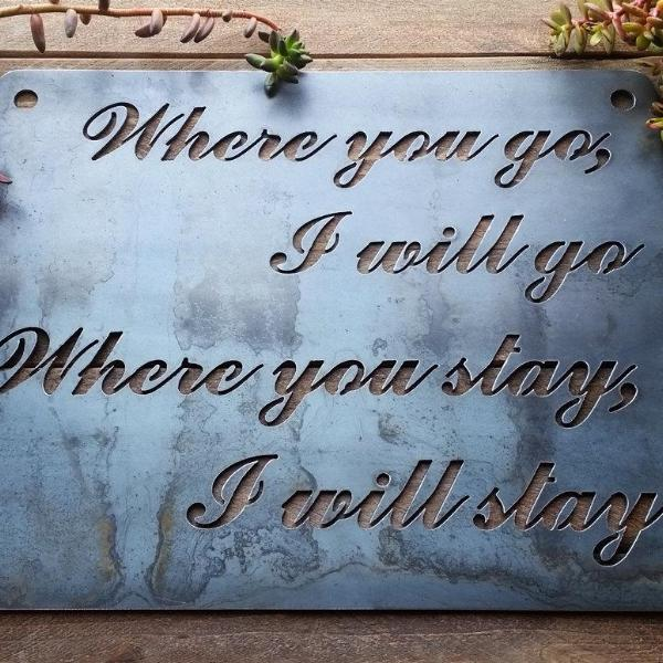 """Where You Go, I Go, Where You Stay, I Stay"" Steel Sign"