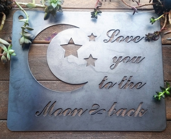"""Love you to the Moon and Back"" Steel Sign"