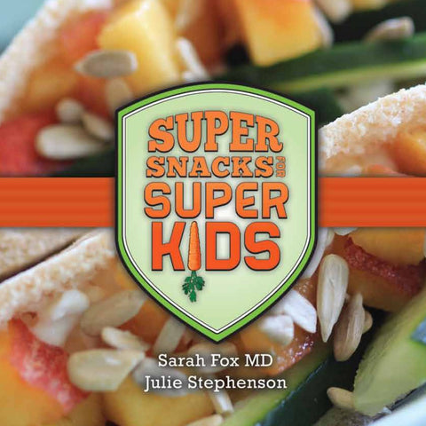 Super Snacks for Super Kids by Sarah Fox MD and Julie Stephenson