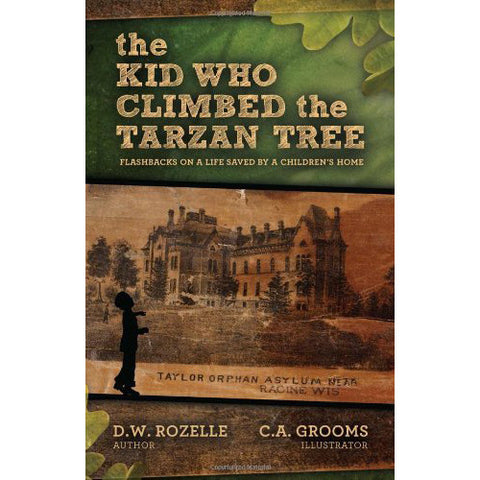The Kid Who Climbed the Tarzan Tree by D.W. Rozelle