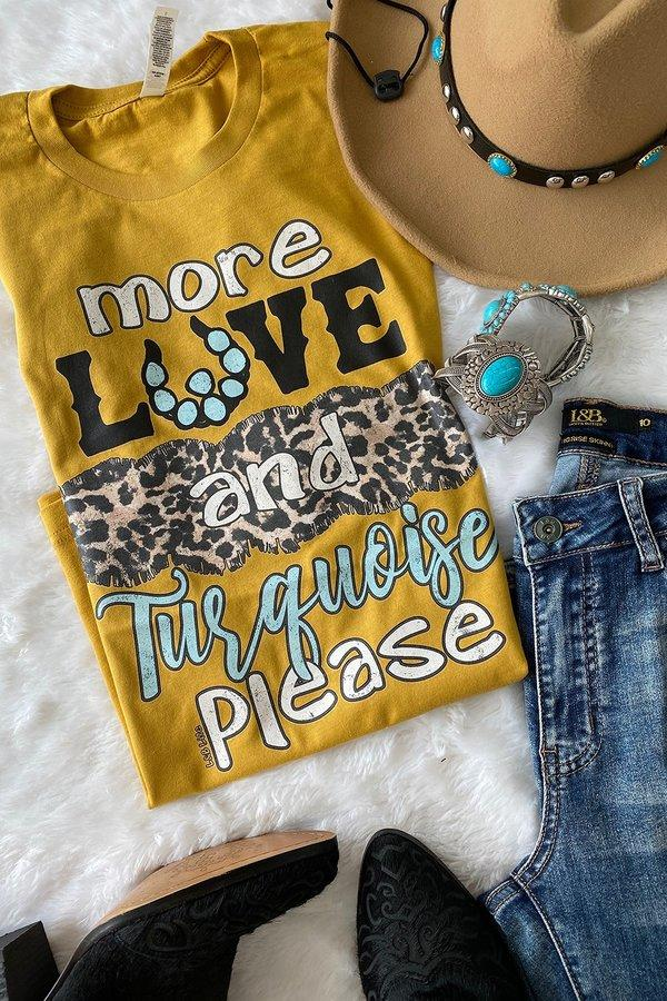 More Love & Turquoise Please T-Shirt