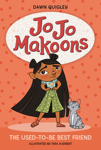 Text reads Jo Jo Makoons The Used-To-Be Best Friend by Dawn Quigly and illustrated by Tara Audibert. Cover is peach with polka dots with a young girl and grey cat centered. Girl has long brown hair with two buns at the top of her head, and she's wearing a light blue shirt with a bear face and green pants.