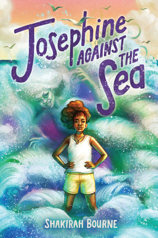 Text reads Josephine Against the Sea by Shakirah Bourne. Cover shows a young Black girl in a white tank top standing in magical waves with her hands on her hips. In the waves, there's a woman hover over the girl.