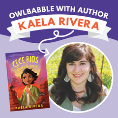 Text reads OwlBabble With Author Kaela Rivera with an arrow pointing down to author photo. Author photo shows Kaela smiling at the camera in a green field. OwlCrate Jr exclusive edition of Cece Rios at left of author image.