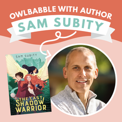 Two-tone orange graphic background. Text reads OwlBabble with Author Sam Subity. White man smiles at camera. Book title reads The Last Shadow Warrior, showing three kids with a green castle in background.