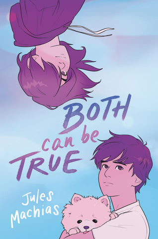 Text reads Both Can Be True by Jules Machias. Cover shows two kids in purple tones, one with longer hair hanging upside down from top left side, one with shorter hair holding a small white dog at bottom right hand corner. Background colour is light blue.