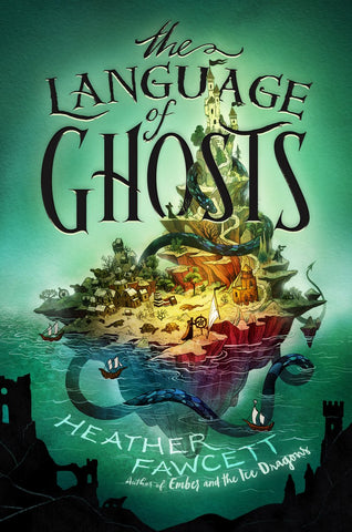 Title reads The Language of Ghosts by Heather Fawcett, author of Ember and the Ice Dragons. Image shows an island with a castle on a mountain top, small houses towards the bottom at the beach, sailboats in the water, and a blue serpent emerging from the water to wrap around the whole island. Background is mostly green.