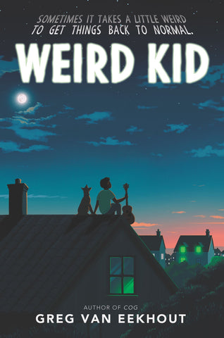 Text reads Weird Kid by Greg Van Eekhout. Tag line reads Sometimes it takes a little weird to get things back to normal. Cover showers a boy holding a guitar on a roof with a dog. Boy and dog stair off into the sunset, with other houses in the distance. House windows emanate an eerie glow.