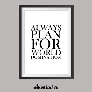 Always Plan For World Domination A4 Print - Whimsical Co