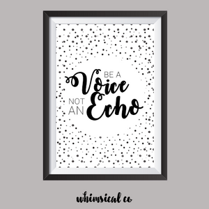 Be A Voice Not An Echo A4 Print - Whimsical Co