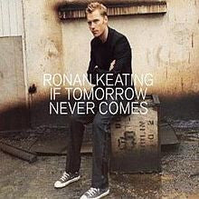 If Tomorrow Never Comes by Ronan Keating (F)