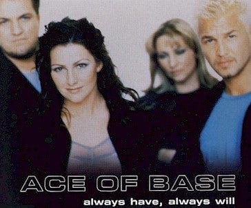 Always Have, Always Will by Ace Of Base (Bb)