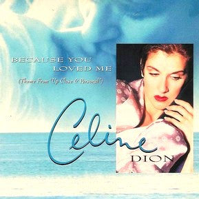 Because You Loved Me by Celine Dion (C)