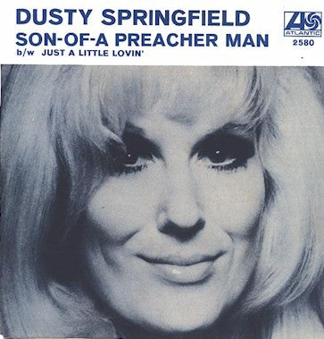 Son Of A Preacher Man by Dusty Springfield (E)