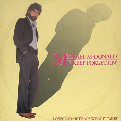I Keep Forgettin Every Time You Are Near by Michael McDonald (Em)