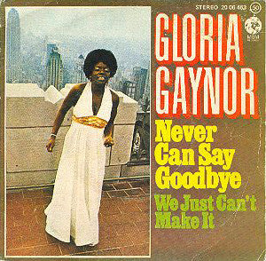 Never Can Say Goodbye by Gloria Gaynor (C)