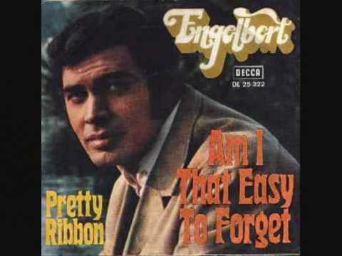 Am I That Easy To Forget by Englebert Humperdinck (E)
