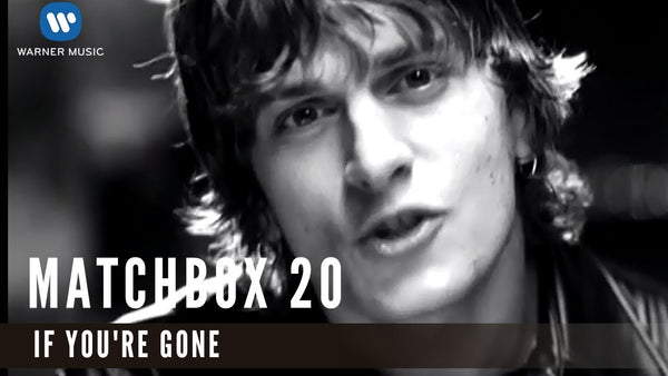 If You're Gone by Matchbox Twenty (A)