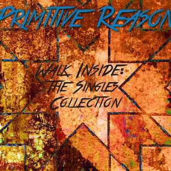 Walk Inside, the Singles Collection by Primitive Reason [CD]