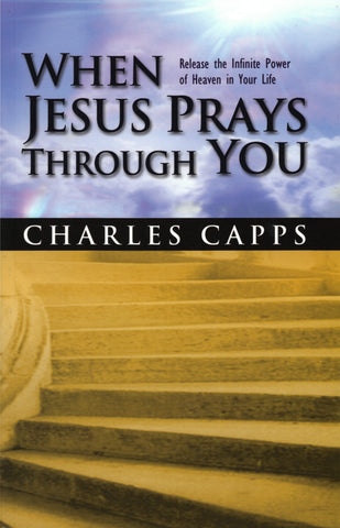 When Jesus Prays Through You - Book by Charles Capps
