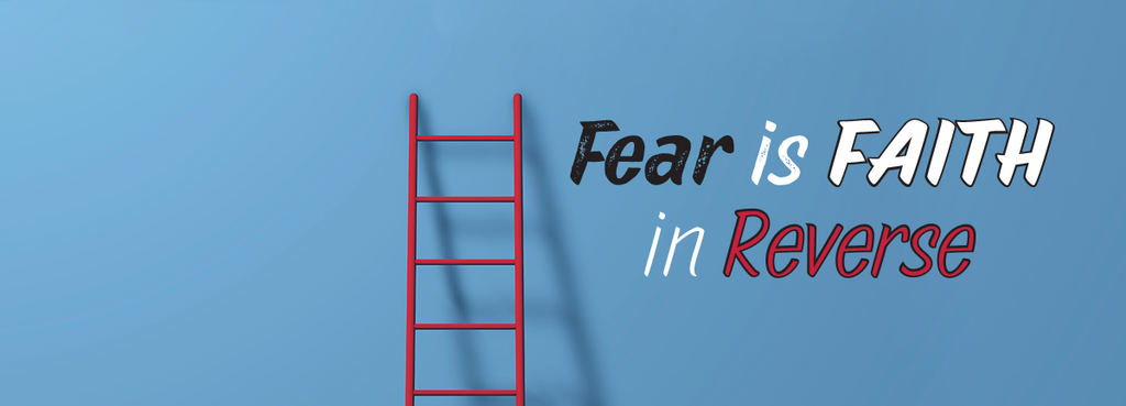 Fear is Faith in Reverse