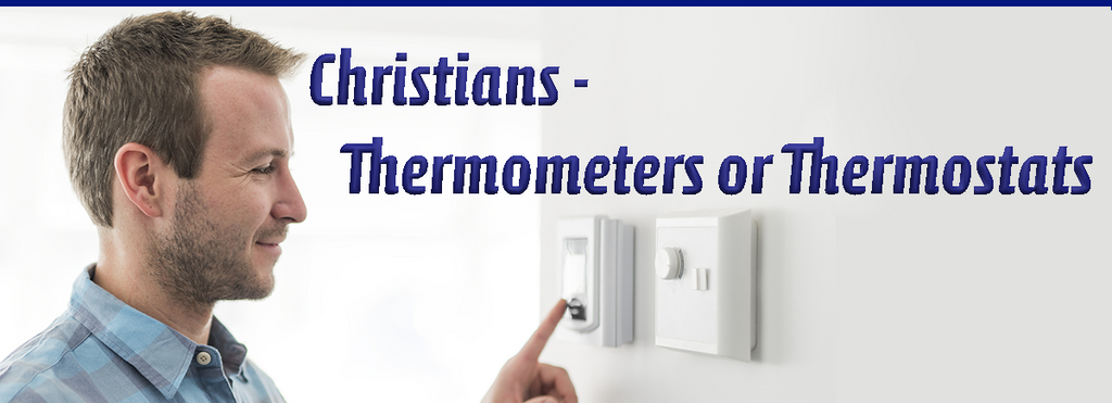 Christians - Thermometers or Thermostats