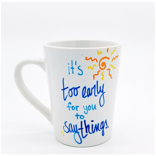 Too Early - Handpainted Mug