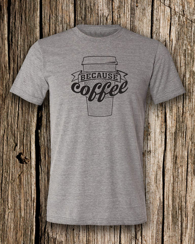 Because Coffee Triblend Crew Neck T-shirt