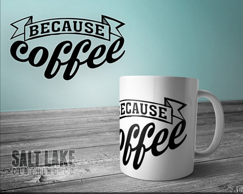 Because Coffee Banner Ceramic 11 0z. Coffee Mug