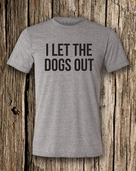 I Let The Dogs Out Triblend Crew Neck T-shirt