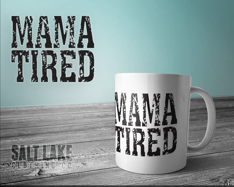 Mama Tired Ceramic 11 0z. Coffee Mug