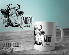 Moo! Bitch. Ceramic 11 0z. Coffee Mug