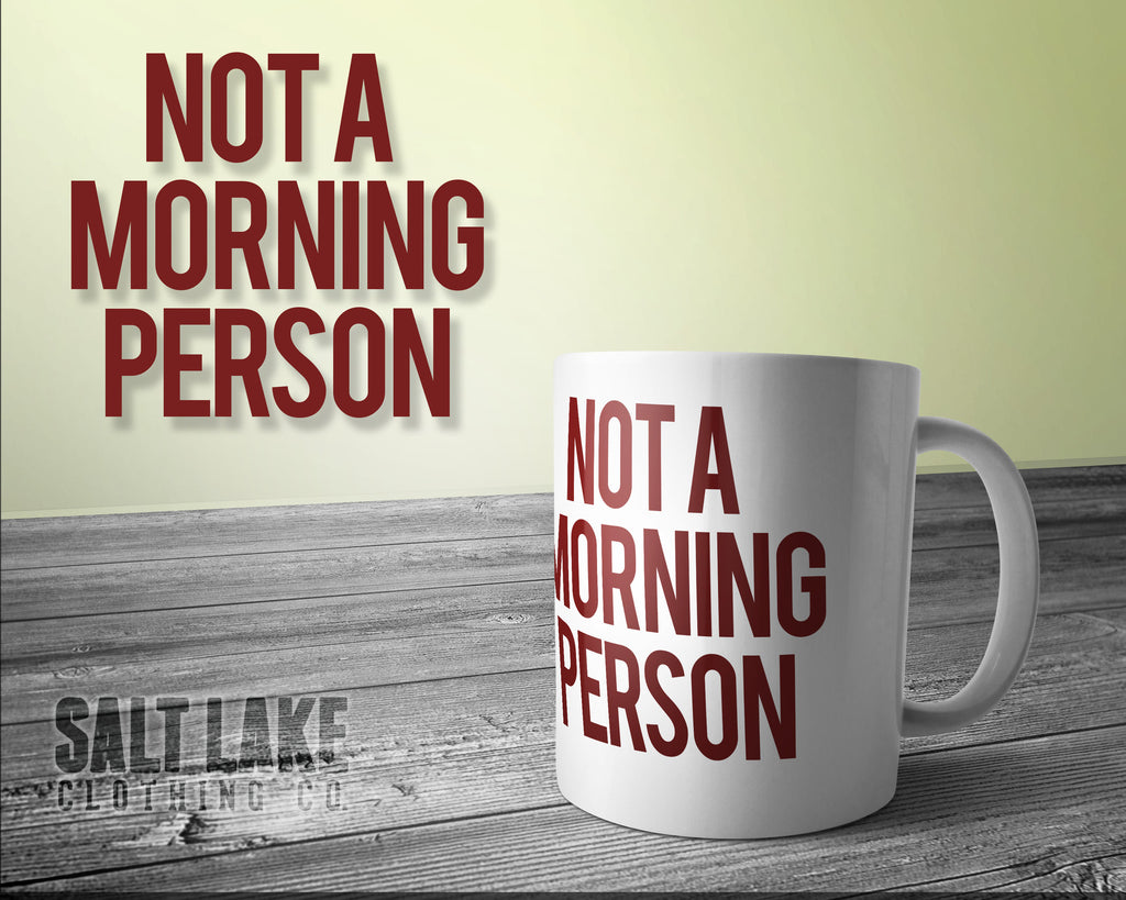 Not A Morning Person Ceramic 11 0z. Coffee Mug