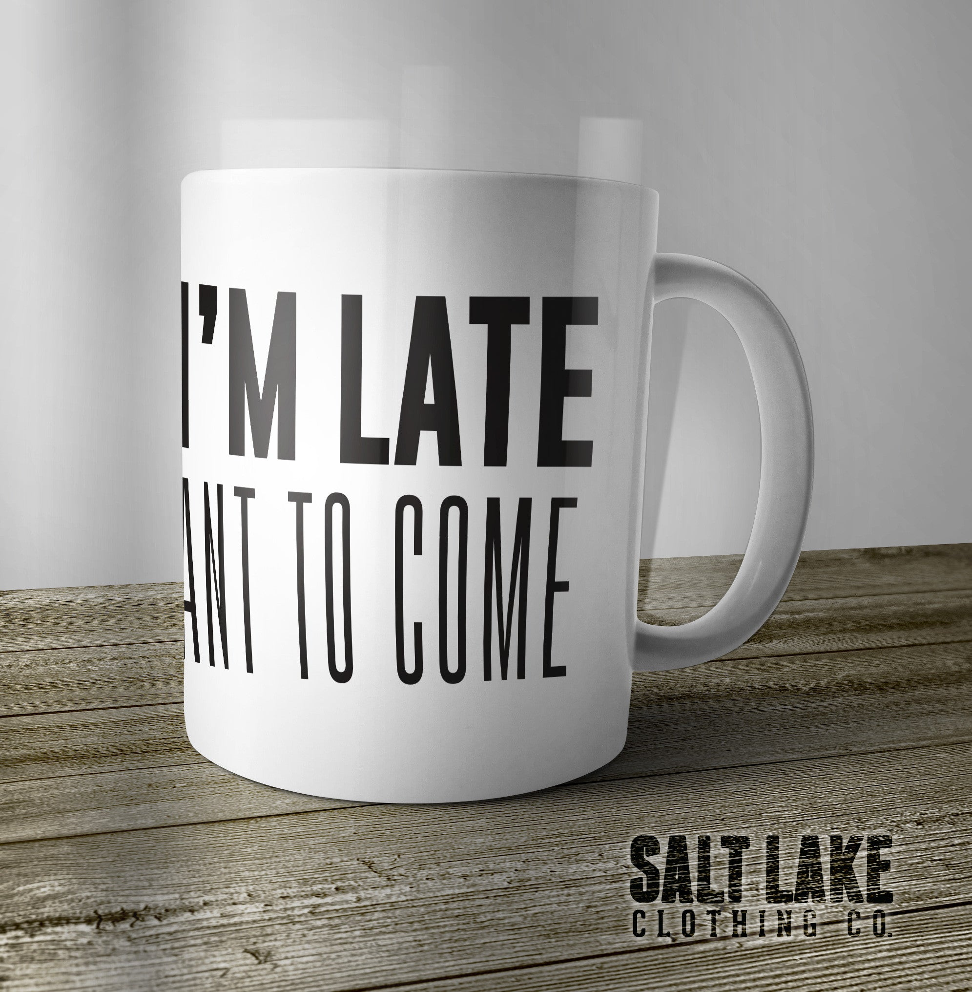 Sorry I'm Late, I Didn't Want to Come Ceramic 11 0z. Coffee Mug