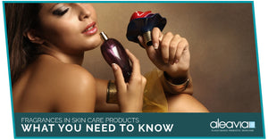 Fragrances In Skin Care Products - What You Need To Know