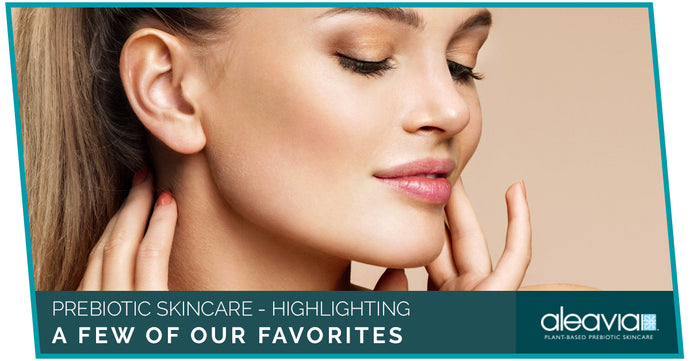 Prebiotic Skincare - Highlighting A Few Of Our Favorites