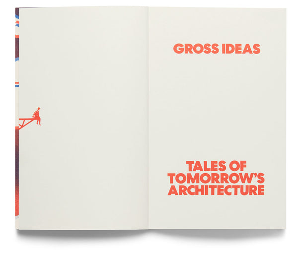 Gross Ideas: Tales of Tomorrow's Architecture