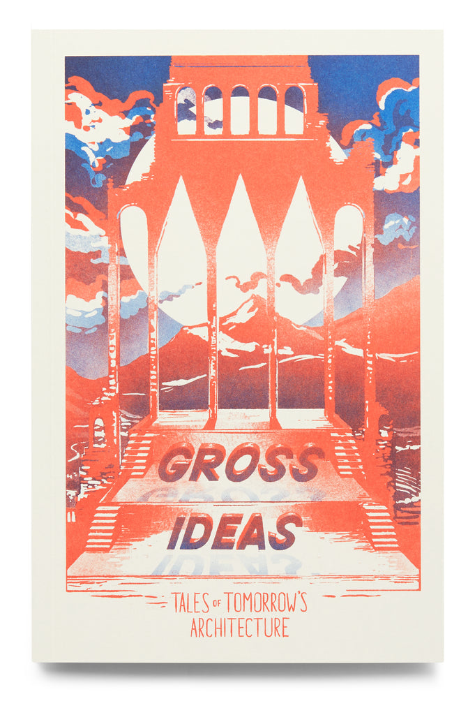 Cover of Gross Ideas: Tales of Tomorrow's Architecture. Stairs and columns against a backdrop of mountains, under a huge sun or moon, everything soaked in bloody light