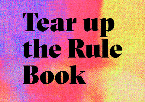 Tear up the Rule Book
