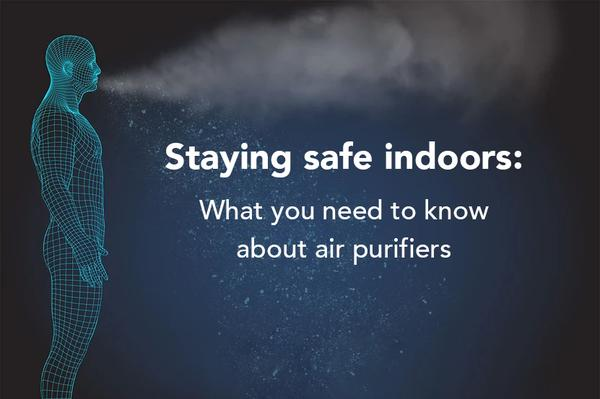 Air Hygiene and Staying Safe Indoors: What You Need to Know About Air Purifiers